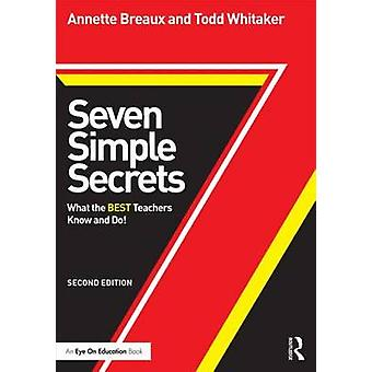 Seven Simple Secrets - What the BEST Teachers Know and Do! by Annette