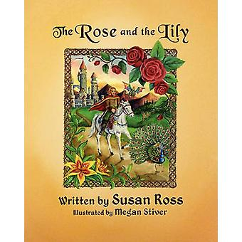 The Rose and the Lily by Ross & Susan R.