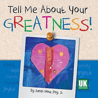 Tell Me about Your Greatness UK Edition by How & Sarah