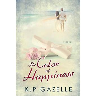 The Color of Happiness A Novel by Gazelle & K.P