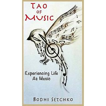 Tao Of Music Experiencing Life As Music by Setchko & Bodhi