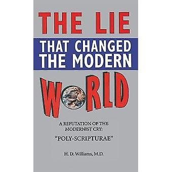 Lie That Changed the Modern World by Williams & M. D. Ph. D. H. D.