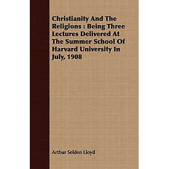 Christianity And The Religions  Being Three Lectures Delivered At The Summer School Of Harvard University In July 1908 by Lloyd & Arthur Selden