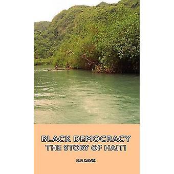 Black Democracy  The Story of Haiti by Davis & H. P.