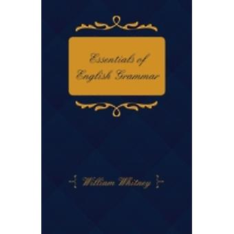 Essentials of English Grammar  For the Use of Schools by Whitney & William Dwight