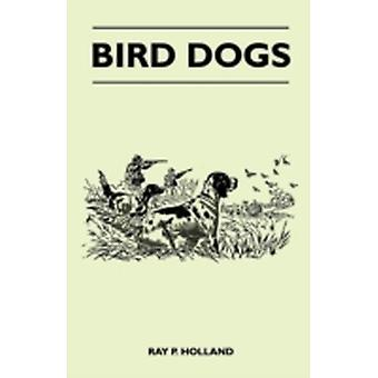 Bird Dogs by Holland & Ray P.