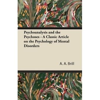 Psychoanalysis and the Psychoses  A Classic Article on the Psychology of Mental Disorders by Brill & A. A.