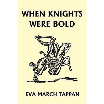 When Knights Were Bold Yesterdays Classics by Tappan & Eva March