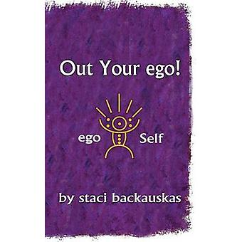 Out Your Ego by Backauskas & Staci