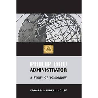 Philip Dru Administrator by House & Edward Mandell