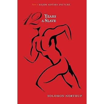 Twelve Years a Slave Illustrated by Northup & Solomon