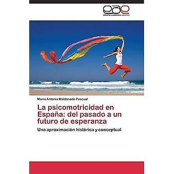 La psicomotricidad en Espaa del pasado a un futuro de esperanza by Maldonado Pascual Maria Antonia
