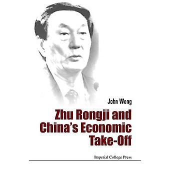 ZHU RONGJI AND CHINAS ECONOMIC TAKEOFF by Wong & John