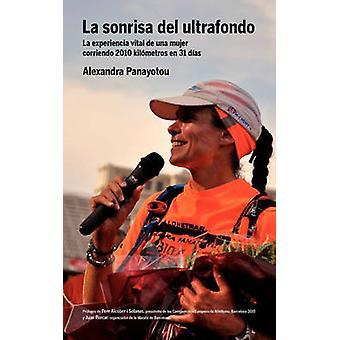 La Sonrisa del Ultrafondo  La Experiencia Vital de Una Mujer Corriendo 2010 Kil Metros En 31 D as by Panayotou & Alexandra