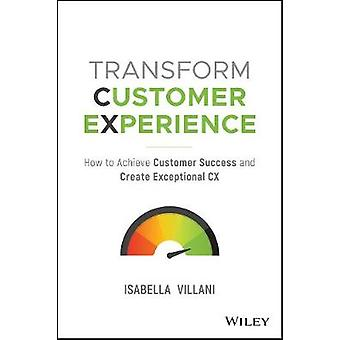 Transform Customer Experience - How to achieve customer success and cr
