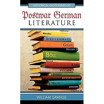 Historical Dictionary of Postwar German Literature by William Grange
