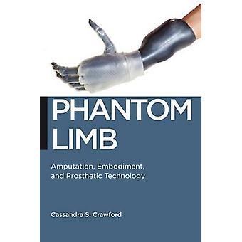 Phantom Limb - Amputation - Embodiment - and Prosthetic Technology by