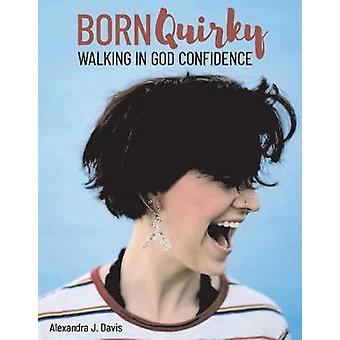 Born Quirky - Walking in God-Confidence by Alexandra Davis - 978154399