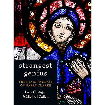 Strangest Genius - The Stained Glass of Harry Clarke by Lucy Costigan
