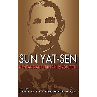 Sun Yat-Sen - Nanyang and the 1911 Revolution by Lee Lai To - Lee Hoc