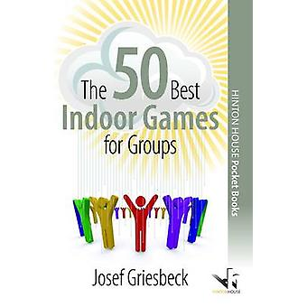 The 50 Best Indoor Games for Groups by Josef Griesbeck - 978190653115