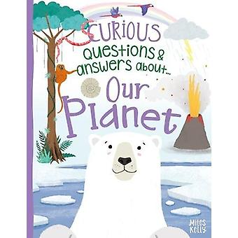 Curious Questions & Answers about Our Planet by Camilla De la Bed