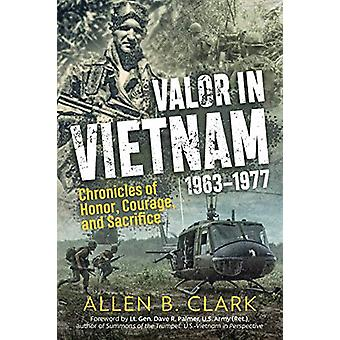 Valor in Vietnam 1963-1977 - Chronicles of Honor - Courage - and Sacri