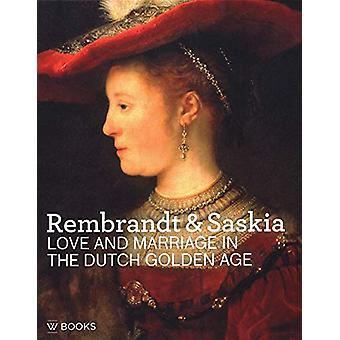Rembrandt & Saskia - Love and Marriage in the Dutch Golden Age by