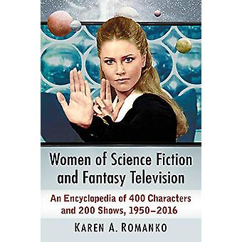 Women of Science Fiction and Fantasy Television - An Encyclopedia of 4