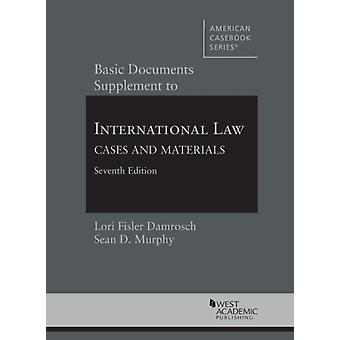 Basic Documents Supplement to International Law Cases and Materials by Lori F Damrosch & Sean D Murphy