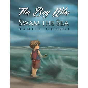 The Boy Who Swam the Sea by Daniel George