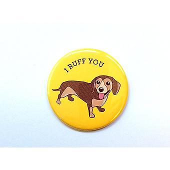 I Ruff You Dachshund Dog Magnet, Pin Or Pocket Mirror