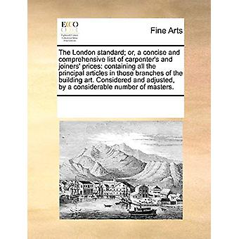 The London Standard; Or - a Concise and Comprehensive List of Carpent
