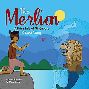 The Merlion - A Fairy Tale of Singapore by Edward Wong - 9781482879780
