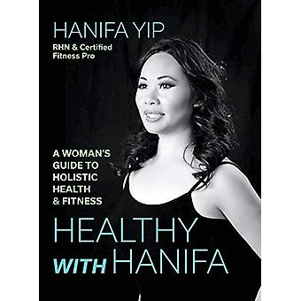 Healthy with Hanifa - A Woman's Guide to Holistic Health & Fitness