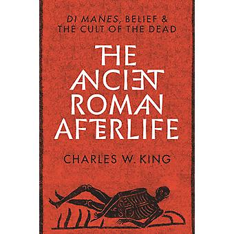 The Ancient Roman Afterlife by Charles W. King