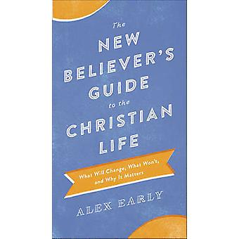 The New Believers Guide to the Christian Life by Alex Early