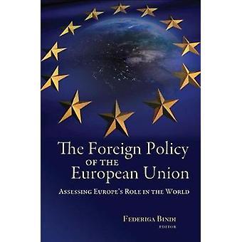 Foreign Policy of the European Union by Edited by Federiga Bindi & Edited by Irina Angelescu