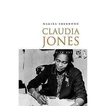 Claudia Jones A Life in Exile by Sherwood & Marika
