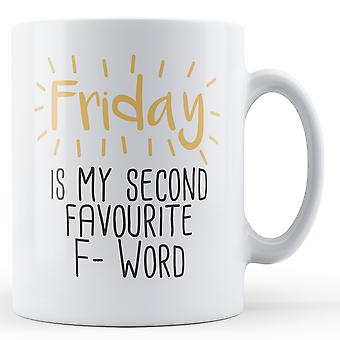 Friday is my second favourite F- Word - Printed Mug