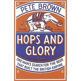 Hops and Glory - One Man's Search for the Beer That Built the British