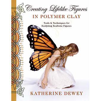 Creating Lifelike Figures in Polymer Clay by Katherine Dewey - 978082