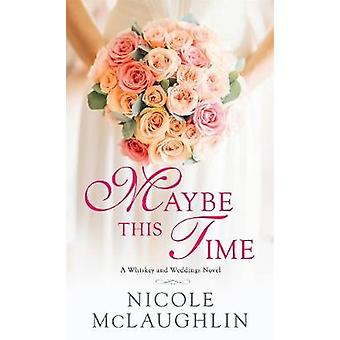 Maybe This Time by Nicole McLaughlin - 9781250140005 Book