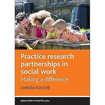 Practice Research Partnerships in Social Work: Making a Difference (Social Work in Practice Series)