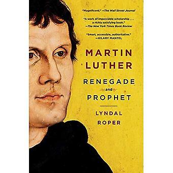 Martin Luther: Renegade et prophète