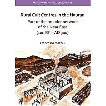 Rural Cult Centres in the Hauran: Part of the broader network of the Near East (100 BC - AD 300) (Archaeopress Roman Archaeology)
