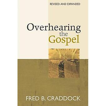 Overhearing the Gospel Revised and Expanded Edition by Craddock & Fred B.