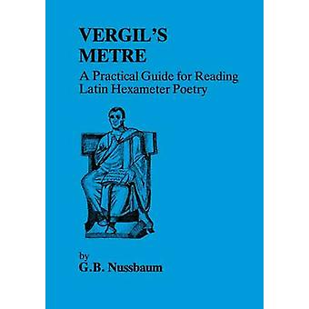 Virgils Metre A Practical Guide to Reading Latin Hexameter Poetry by Nussbaum & G.