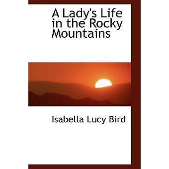 Ein Ladys-Leben in den Rocky Mountains von Vogel & Isabella L.