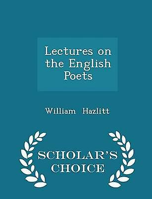 Lectures on the English Poets  Scholars Choice Edition by Hazlitt & William